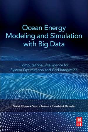Ocean Energy Modeling and Simulation with Big Data: Computational Intelligence for System Optimization and Grid Integration de Vikas Khare