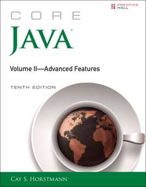 Core Java, Volume II--Advanced Features:  Analyze and Improve the Impact of Your Digital Strategy de Cay S. Horstmann