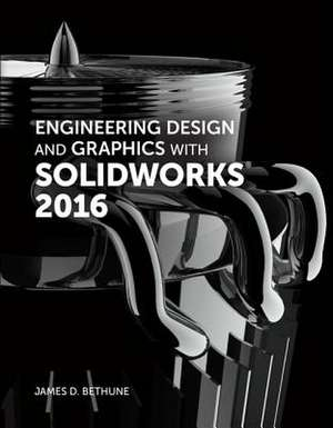 Engineering Design and Graphics with Solidworks 2016 de James D. Bethune