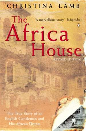 The Africa House: The True Story of an English Gentleman and His African Dream de Christina Lamb