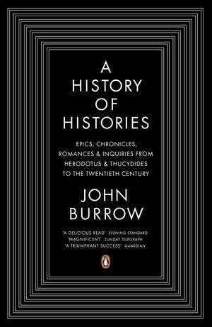 A History of Histories: Epics, Chronicles, Romances and Inquiries from Herodotus and Thucydides to the Twentieth Century de John Burrow