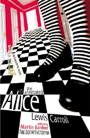 The Annotated Alice: The Definitive Edition: Alice's Adventures in Wonderland and Through the Looking Glass de Lewis Carroll