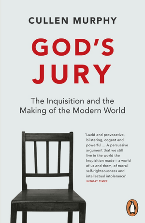 God's Jury: The Inquisition and the Making of the Modern World de Cullen Murphy