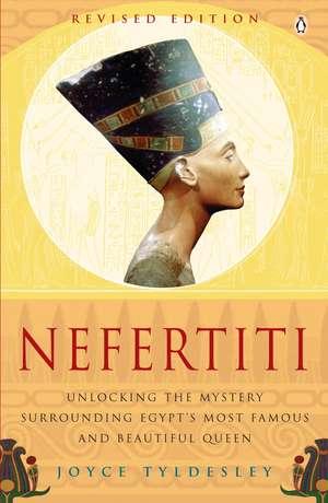 Nefertiti: Egypt's Sun Queen de Joyce Tyldesley