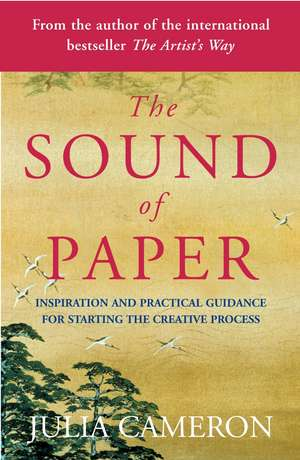 The Sound of Paper: Inspiration and Practical Guidance for Starting the Creative Process de Julia Cameron