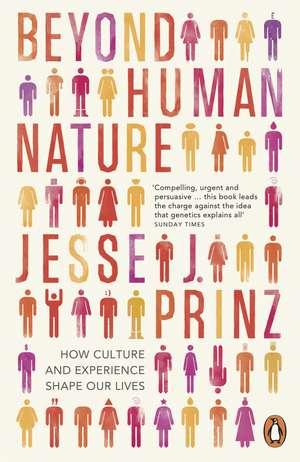 Beyond Human Nature: How Culture and Experience Shape Our Lives de Jesse J. Prinz