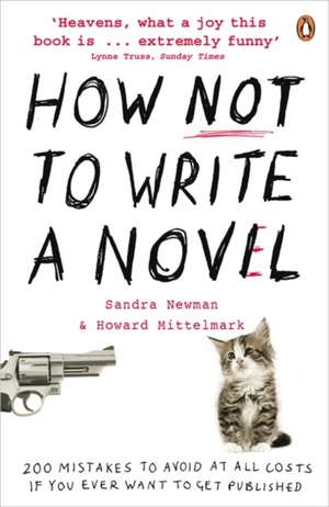 How NOT to Write a Novel: 200 Mistakes to avoid at All Costs if You Ever Want to Get Published de Howard Mittelmark