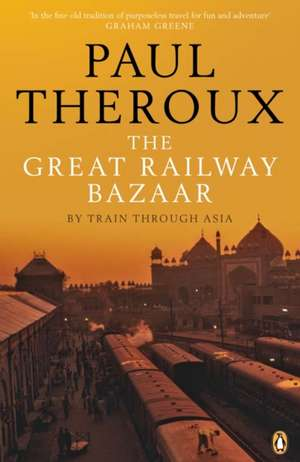 The Great Railway Bazaar: By Train Through Asia de Paul Theroux