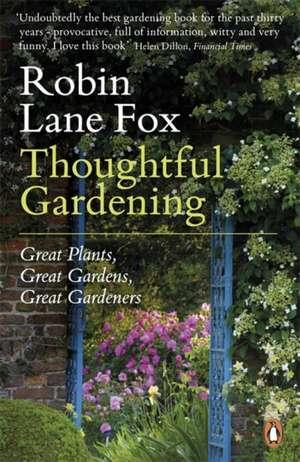 Thoughtful Gardening: Great Plants, Great Gardens, Great Gardeners de Robin Lane Fox
