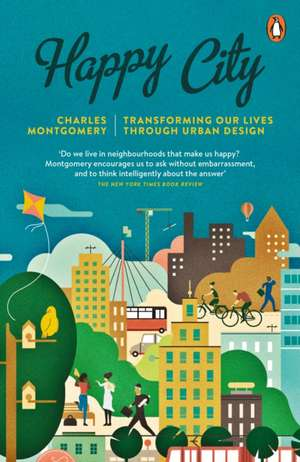Happy City: Transforming Our Lives Through Urban Design de Charles Montgomery