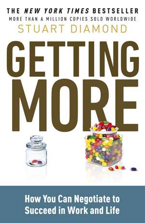 Getting More: How You Can Negotiate to Succeed in Work and Life de Stuart Diamond