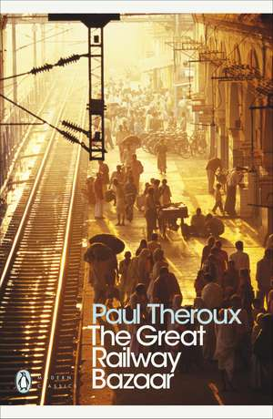 The Great Railway Bazaar: By Train Through Asia de Paul Theroux