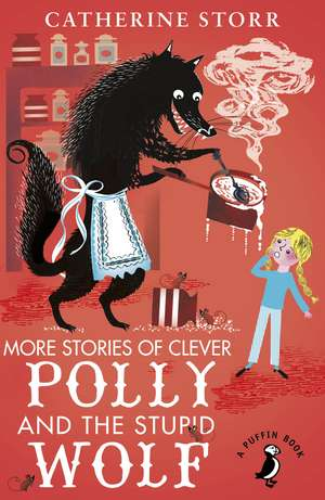 More Stories of Clever Polly and the Stupid Wolf de Catherine Storr