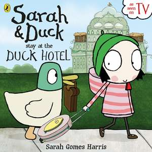Sarah and Duck Stay at the Duck Hotel de Sarah Gomes Harris