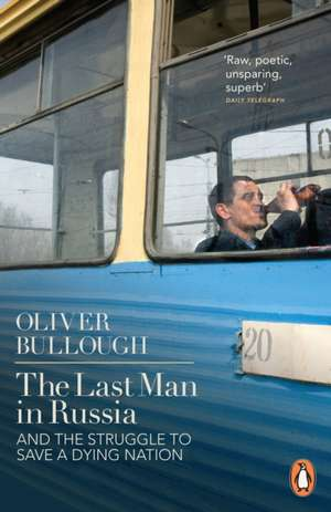 The Last Man in Russia: And The Struggle To Save A Dying Nation de Oliver Bullough