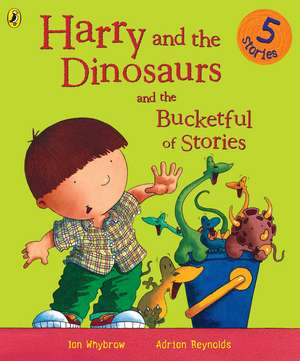 Harry and the Dinosaurs and the Bucketful of Stories de Ian Whybrow