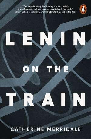 Lenin on the Train de Catherine Merridale