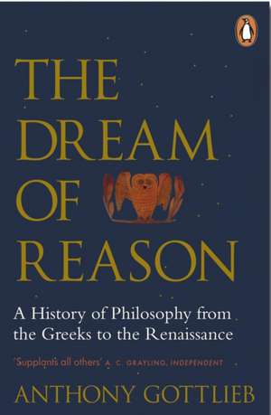 The Dream of Reason: A History of Western Philosophy from the Greeks to the Renaissance de Anthony Gottlieb