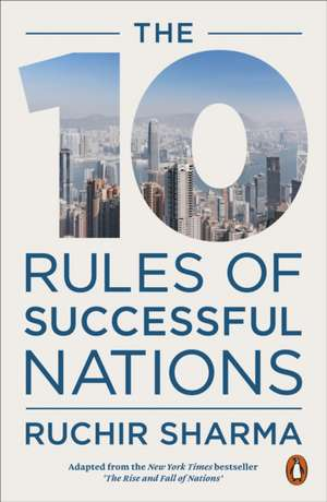 The 10 Rules of Successful Nations de Ruchir Sharma