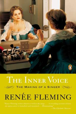 The Inner Voice: The Making of a Singer de Renee Fleming