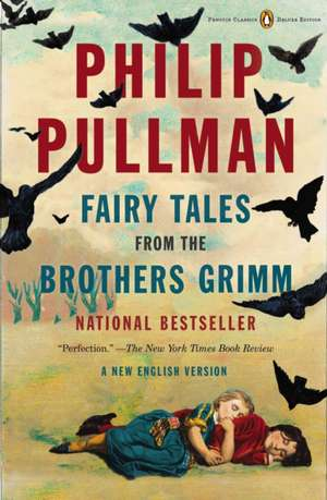 Fairy Tales from the Brothers Grimm:  A New English Version (Penguin Classics Deluxe Edition) de Philip Pullman