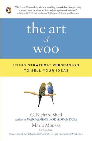 The Art of Woo:  Using Strategic Persuasion to Sell Your Ideas de G. Richard Shell