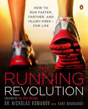 The Running Revolution:  How to Run Faster, Farther, and Injury-Free--For Life de Nicholas Romanov
