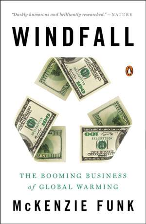 Windfall: The Booming Business of Global Warming de McKenzie Funk