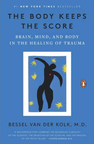 The Body Keeps the Score: Brain, Mind, and Body in the Healing of Trauma de Bessel van der Kolk