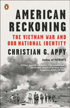 American Reckoning: The Vietnam War and Our National Identity de Christian B. Appy