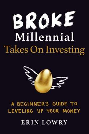 Broke Millennial Takes on Investing: A Beginner's Guide to Leveling Up Your Money de Erin Lowry