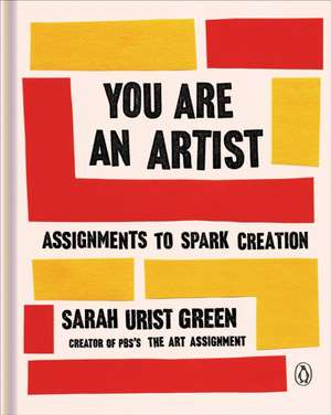 You Are an Artist: Assignments to Spark Creation de Sarah Urist Green