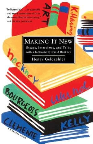 Making It New: Essays, Interviews, and Talks de Henry Geldzahler