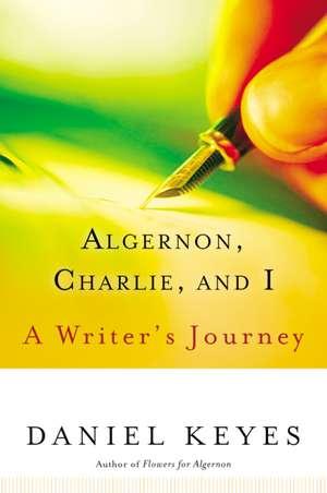 Algernon, Charlie, and I: A Writer's Journey de Daniel Keyes