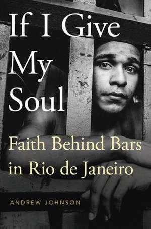 If I Give My Soul: Faith Behind Bars in Rio de Janeiro de Andrew Johnson