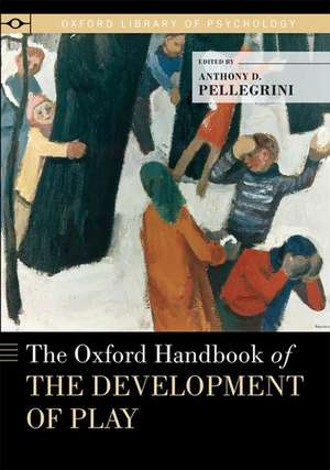 The Oxford Handbook of the Development of Play de Anthony D. Pellegrini