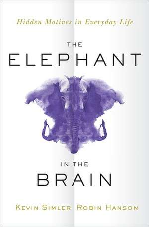 The Elephant in the Brain: Hidden Motives in Everyday Life de Kevin Simler