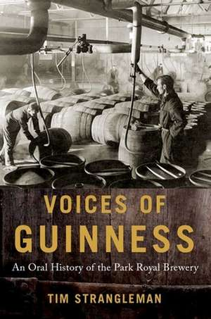 Voices of Guinness: An Oral History of the Park Royal Brewery de Tim Strangleman