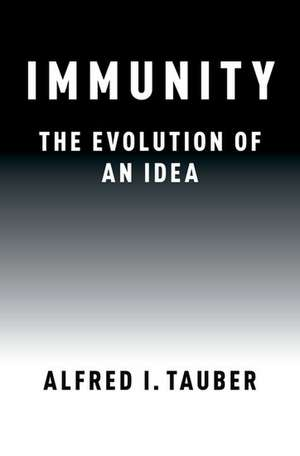 Immunity: The Evolution of an Idea de Alfred I. Tauber