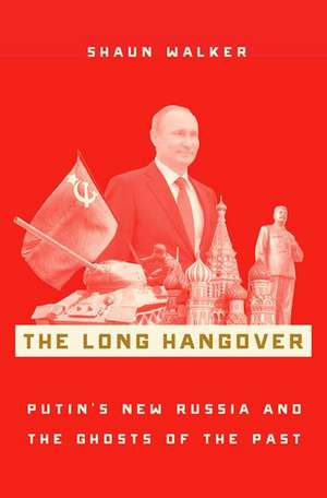 The Long Hangover: Putin's New Russia and the Ghosts of the Past de Shaun Walker