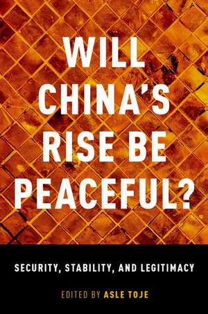 Will China's Rise Be Peaceful?: Security, Stability, and Legitimacy de Asle Toje