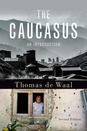 The Caucasus: An Introduction de Thomas de Waal