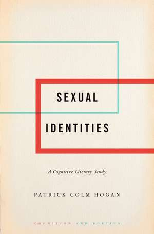 Sexual Identities: A Cognitive Literary Study de Patrick Colm Hogan