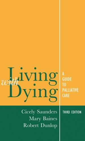 Living with Dying: A Guide to Palliative Care de Cicely Saunders