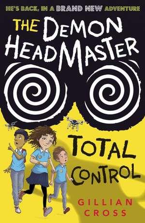The Demon Headmaster: Total Control de Gillian Cross