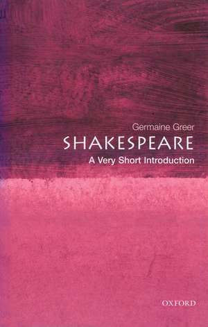 Shakespeare: A Very Short Introduction de Germaine Greer