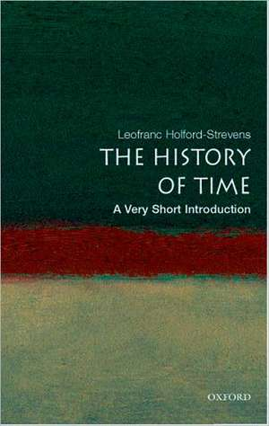 The History of Time: A Very Short Introduction de Leofranc Holford-Strevens