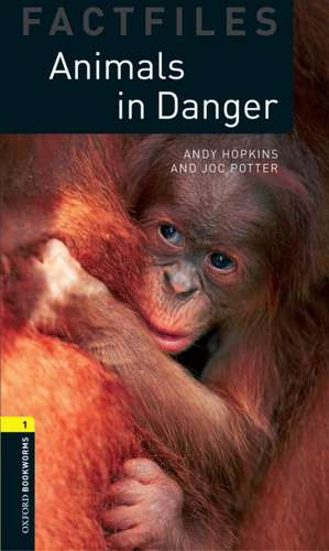 Oxford Bookworms Library Factfiles: Level 1:: Animals in Danger de Andy Hopkins