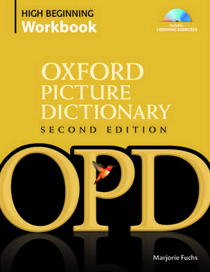 Oxford Picture Dictionary High Beginning Workbook [With 4 CDs]:  Low Beginning Workbook [With 3 CDROMs] de Marjorie Fuchs
