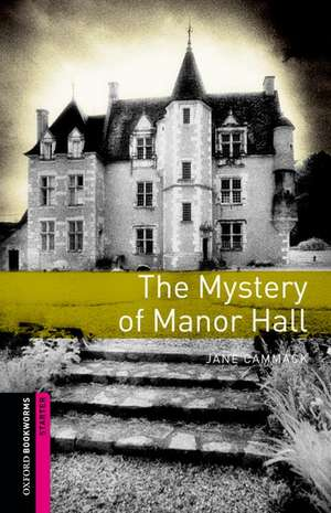 Oxford Bookworms Library: Starter Level:: The Mystery of Manor Hall de Jane Cammack